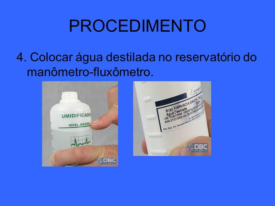 PROCEDIMENTO 4. Colocar água destilada no reservatório do manômetro-fluxômetro.