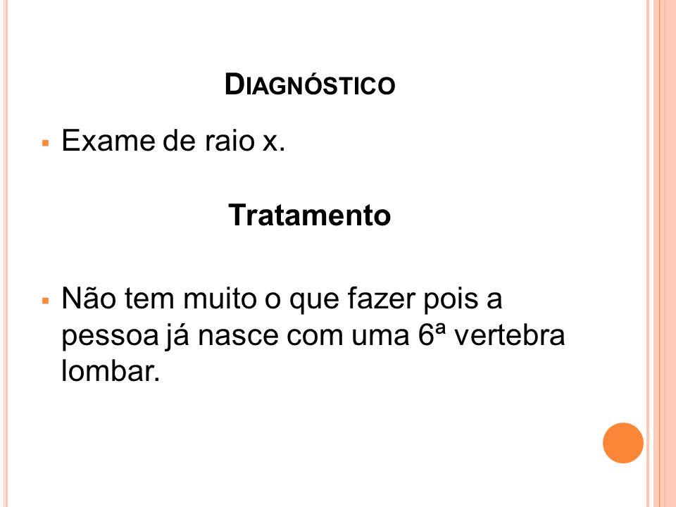 Diagnóstico Exame de raio x. Tratamento.