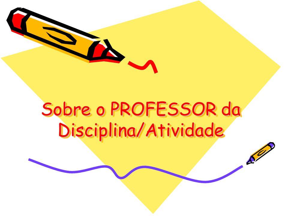 Sobre o PROFESSOR da Disciplina/Atividade