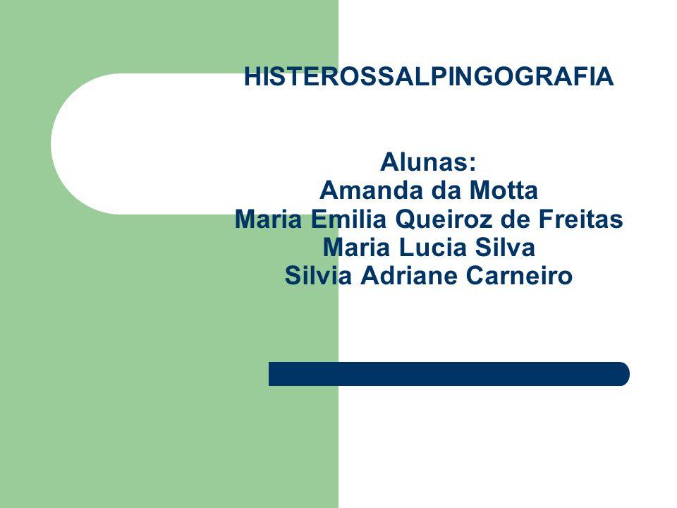 HISTEROSSALPINGOGRAFIA Alunas: Amanda da Motta Maria Emilia Queiroz de Freitas Maria Lucia Silva Silvia Adriane Carneiro