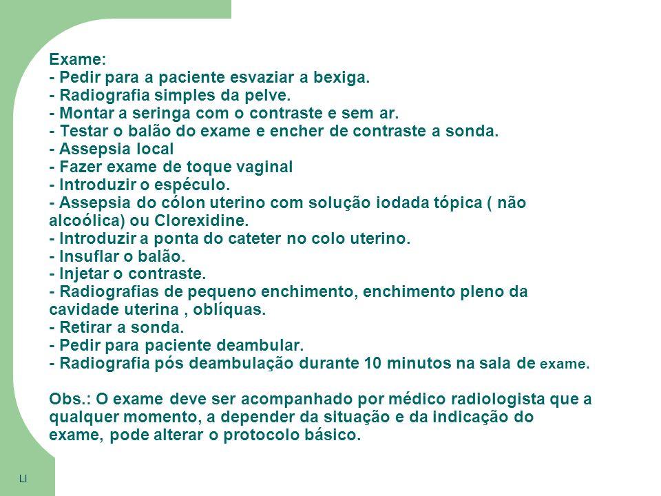 Exame: - Pedir para a paciente esvaziar a bexiga