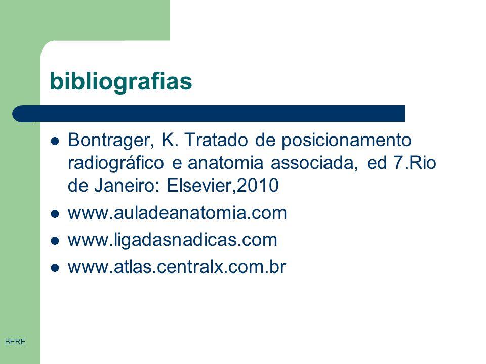 bibliografias Bontrager, K. Tratado de posicionamento radiográfico e anatomia associada, ed 7.Rio de Janeiro: Elsevier,2010.