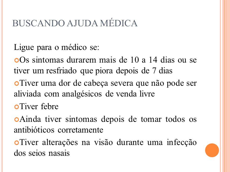 BUSCANDO AJUDA MÉDICA Ligue para o médico se: