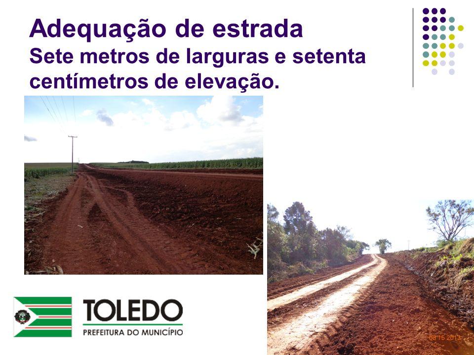 Adequação de estrada Sete metros de larguras e setenta centímetros de elevação.
