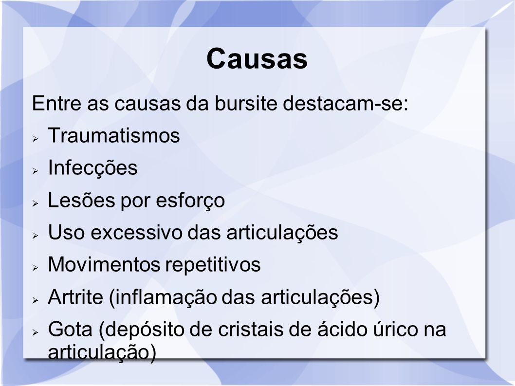 Causas Entre as causas da bursite destacam-se: Traumatismos Infecções