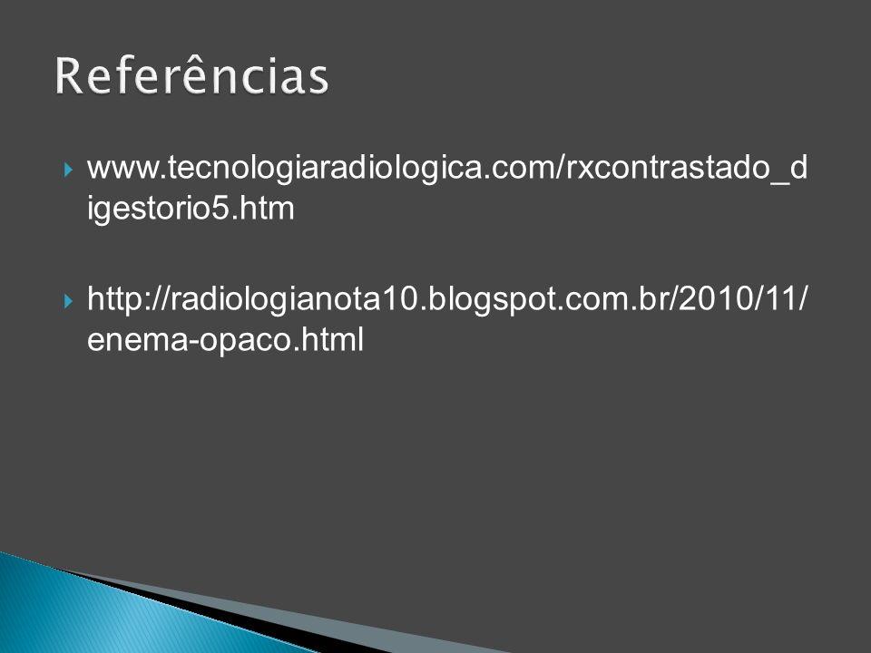 Referências www.tecnologiaradiologica.com/rxcontrastado_d igestorio5.htm.