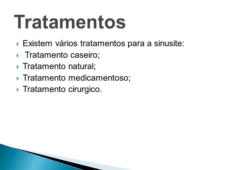 Tratamentos Existem vários tratamentos para a sinusite: