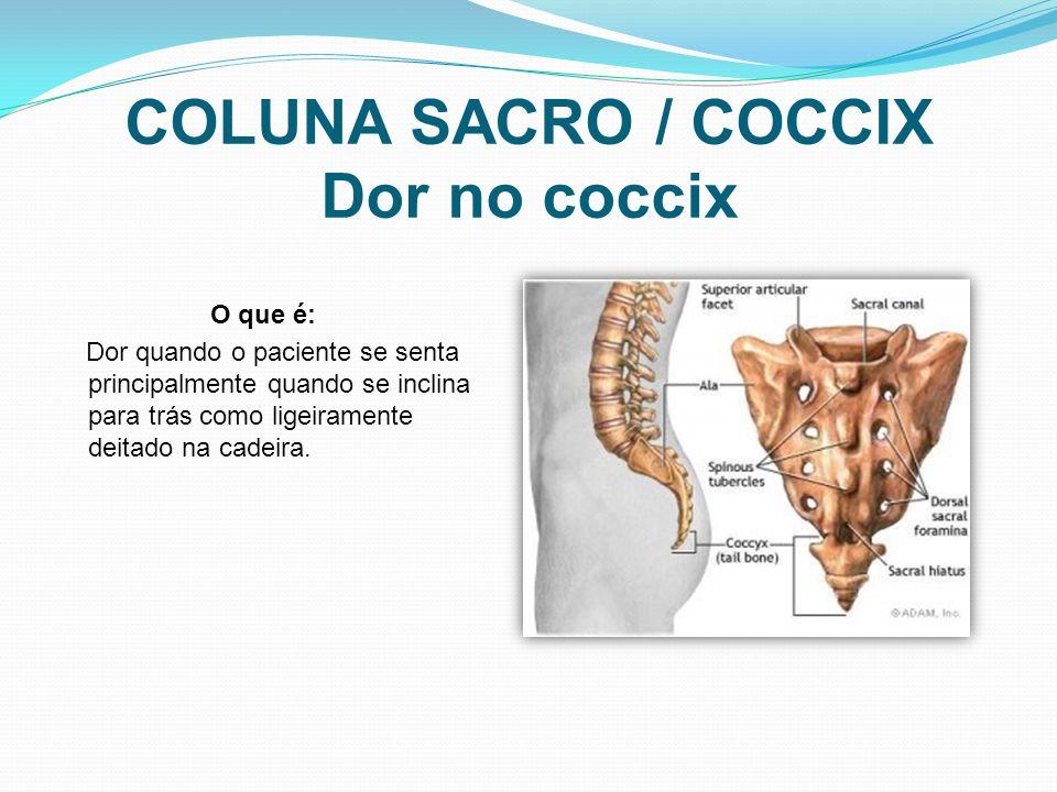 COLUNA SACRO / COCCIX Dor no coccix