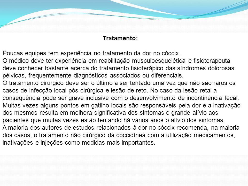 Tratamento:Poucas equipes tem experiência no tratamento da dor no cóccix.