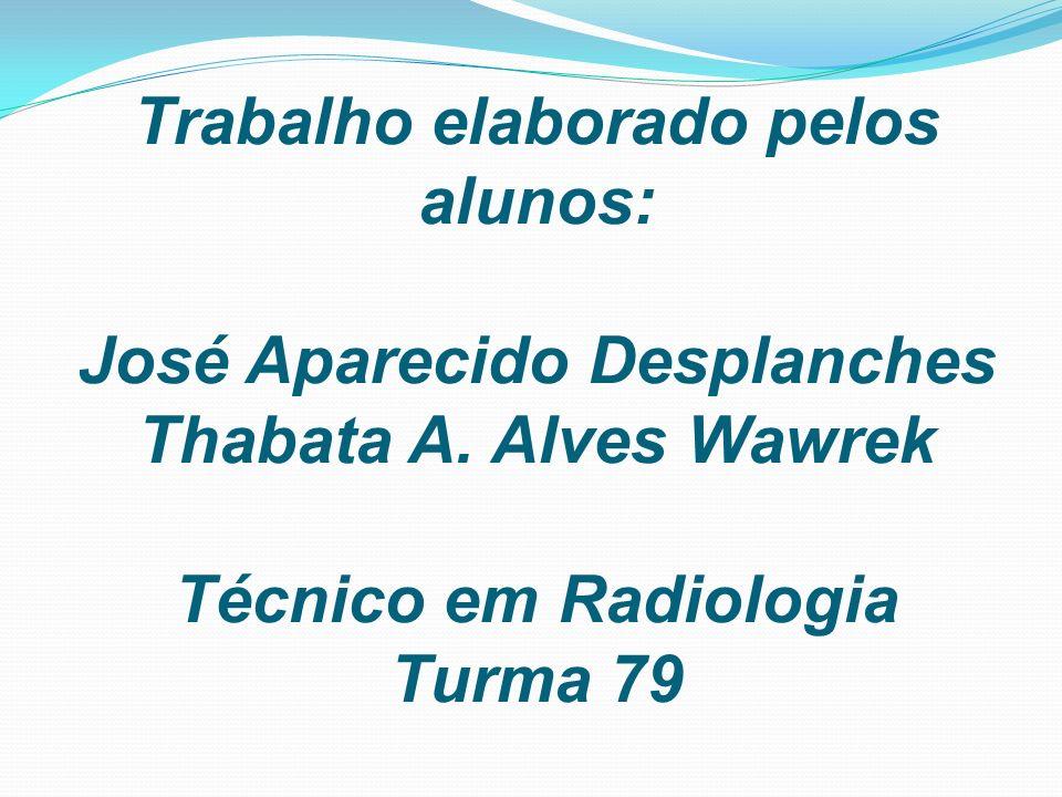 Trabalho elaborado pelos alunos: José Aparecido Desplanches Thabata A