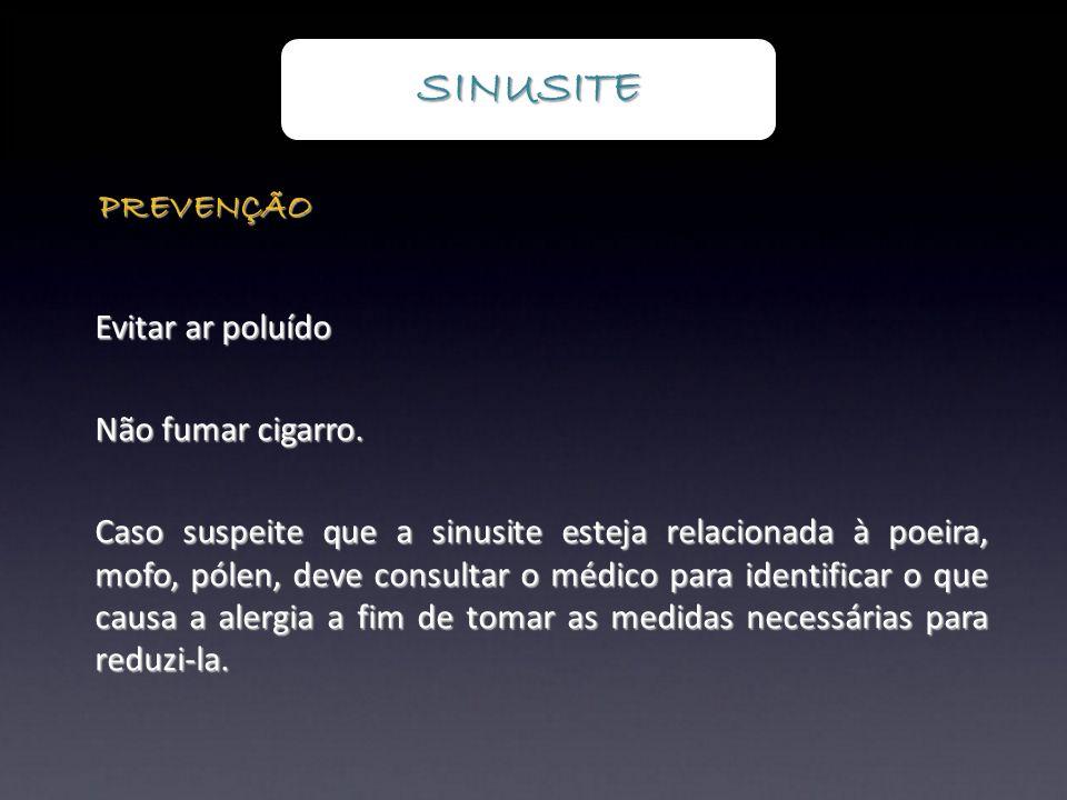 SINUSITE PREVENÇÃO Evitar ar poluído Não fumar cigarro.