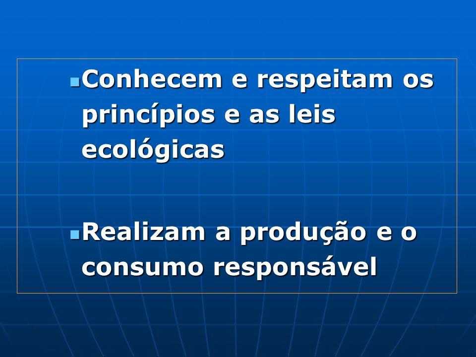 Conhecem e respeitam os princípios e as leis ecológicas