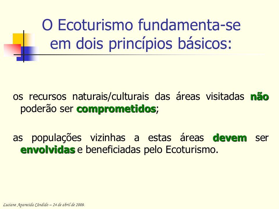 O Ecoturismo fundamenta-se em dois princípios básicos: