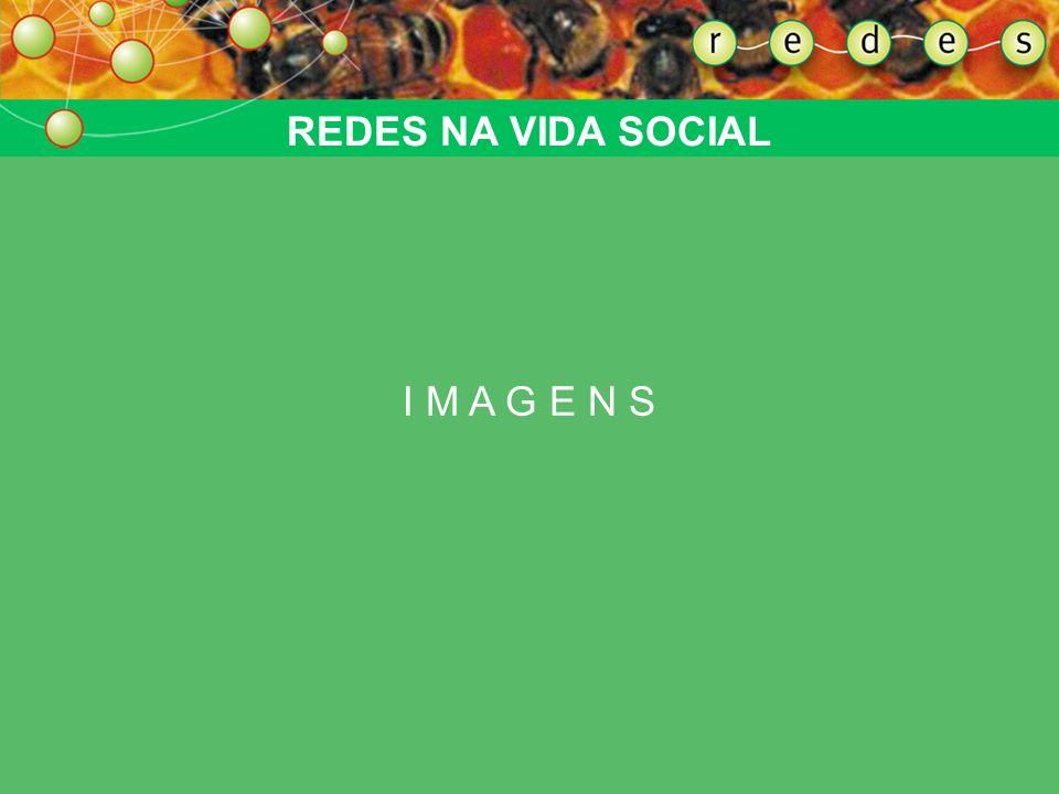 REDES NA VIDA SOCIAL I M A G E N S