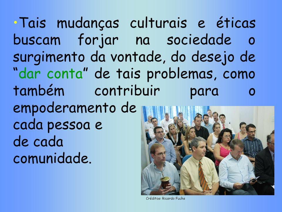 Tais mudanças culturais e éticas buscam forjar na sociedade o surgimento da vontade, do desejo de dar conta de tais problemas, como também contribuir para o empoderamento de