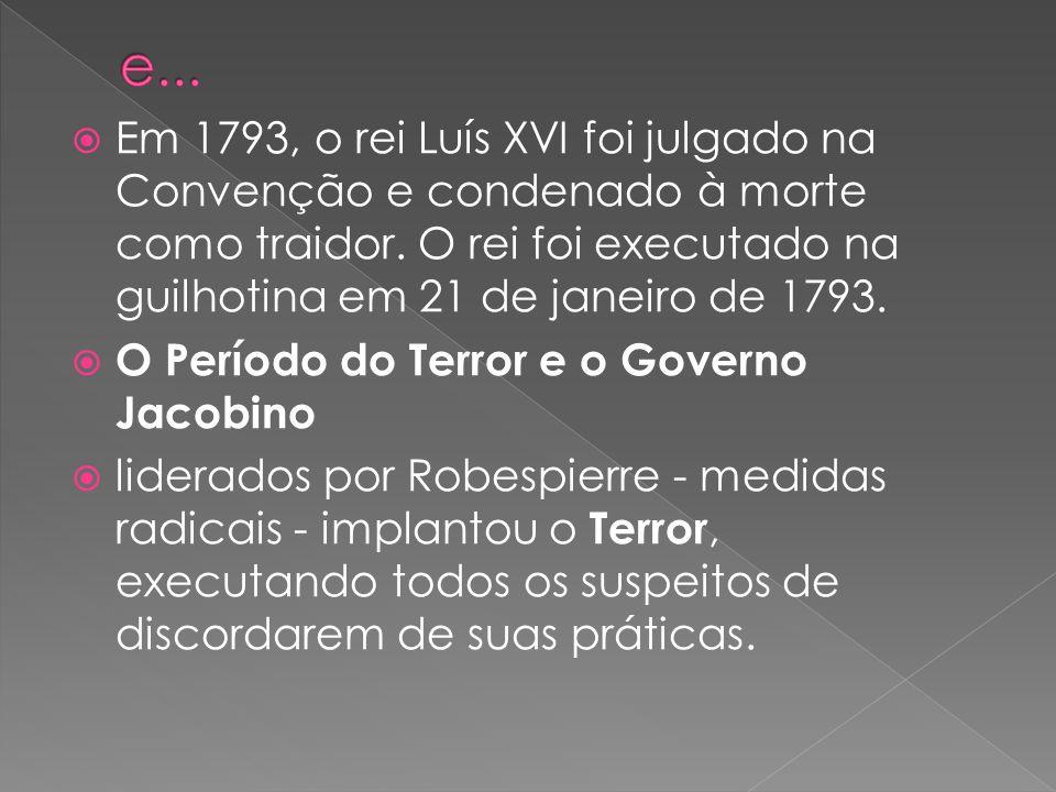 e...Em 1793, o rei Luís XVI foi julgado na Convenção e condenado à morte como traidor. O rei foi executado na guilhotina em 21 de janeiro de 1793.