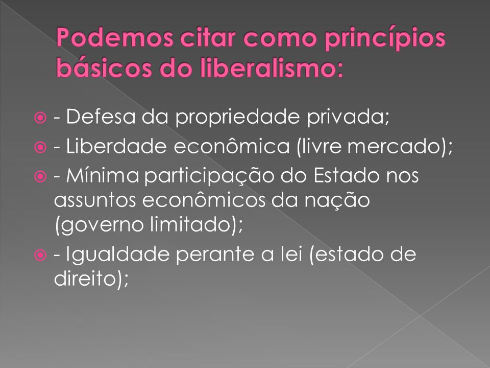 Podemos citar como princípios básicos do liberalismo: