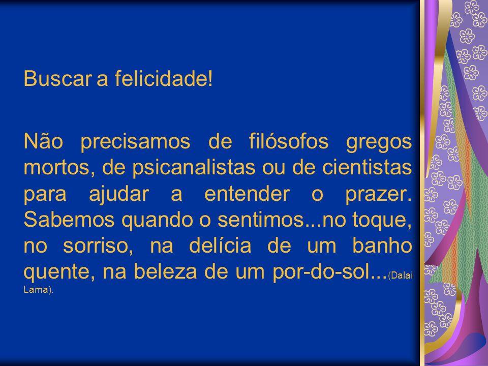 Buscar a felicidade!