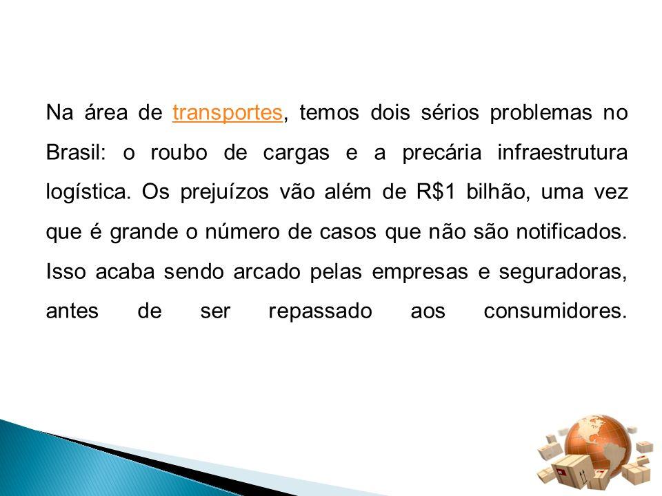 Na área de transportes, temos dois sérios problemas no Brasil: o roubo de cargas e a precária infraestrutura logística.
