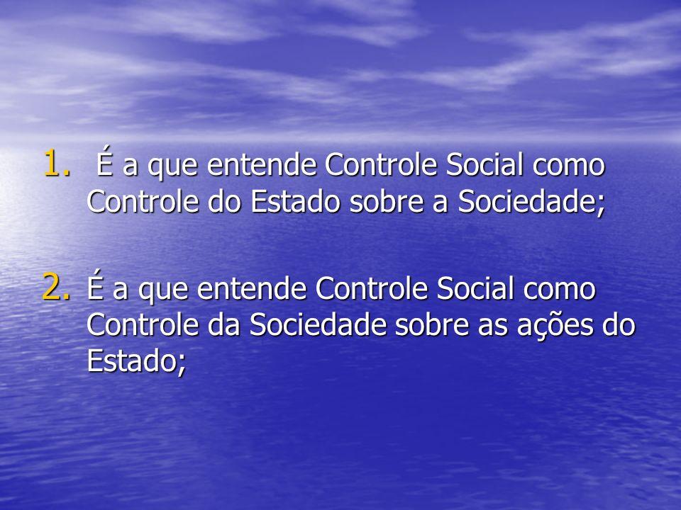 É a que entende Controle Social como Controle do Estado sobre a Sociedade;