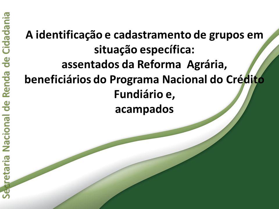 A identificação e cadastramento de grupos em situação específica: assentados da Reforma Agrária, beneficiários do Programa Nacional do Crédito Fundiário e, acampados