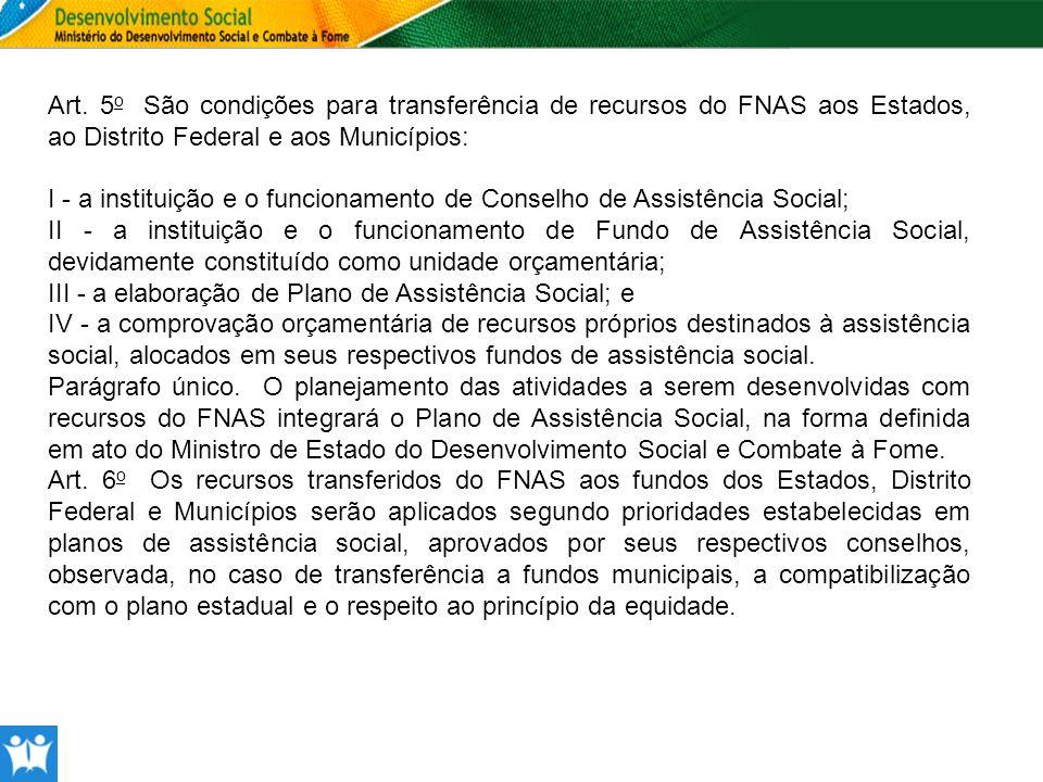 Art. 5o São condições para transferência de recursos do FNAS aos Estados, ao Distrito Federal e aos Municípios: