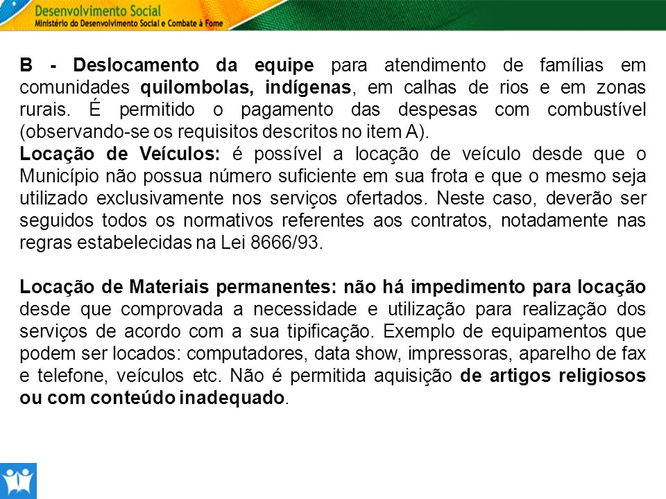 B - Deslocamento da equipe para atendimento de famílias em comunidades quilombolas, indígenas, em calhas de rios e em zonas rurais. É permitido o pagamento das despesas com combustível (observando-se os requisitos descritos no item A).