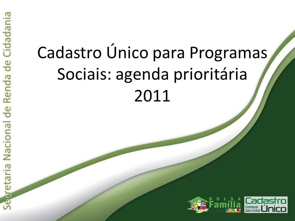 Cadastro Único para Programas Sociais: agenda prioritária 2011