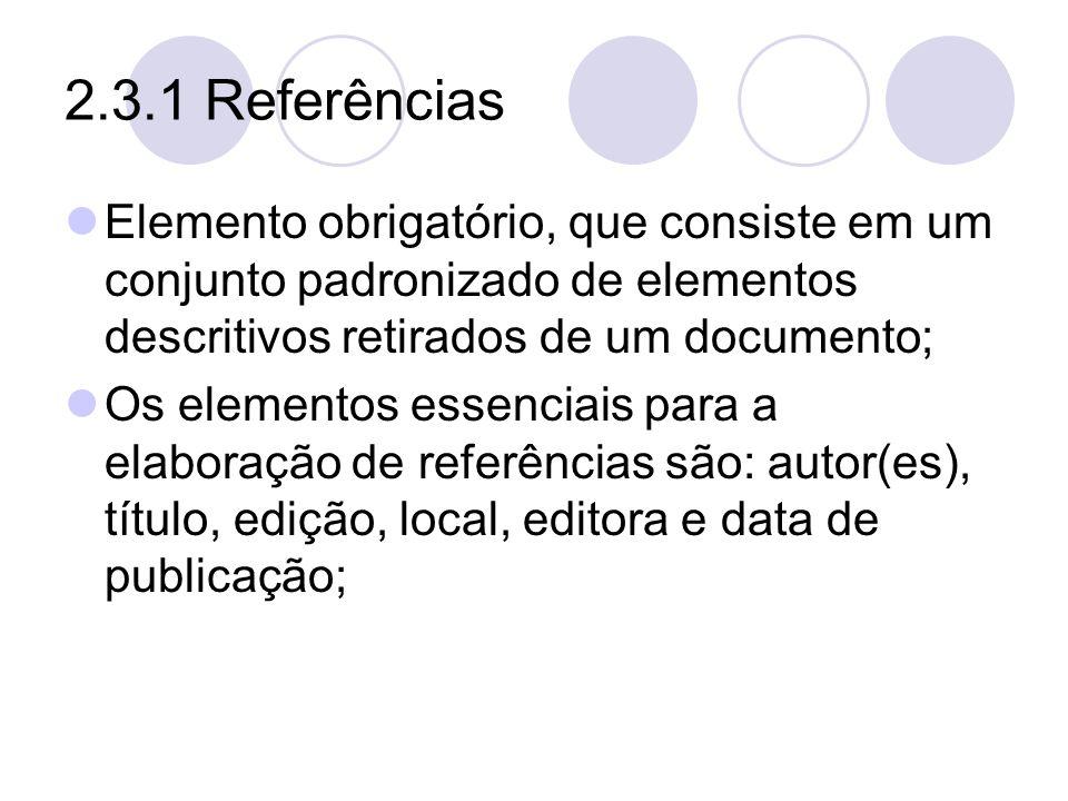 2.3.1 Referências Elemento obrigatório, que consiste em um conjunto padronizado de elementos descritivos retirados de um documento;