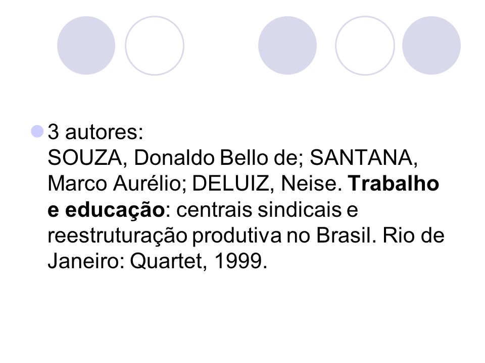 3 autores: SOUZA, Donaldo Bello de; SANTANA, Marco Aurélio; DELUIZ, Neise.