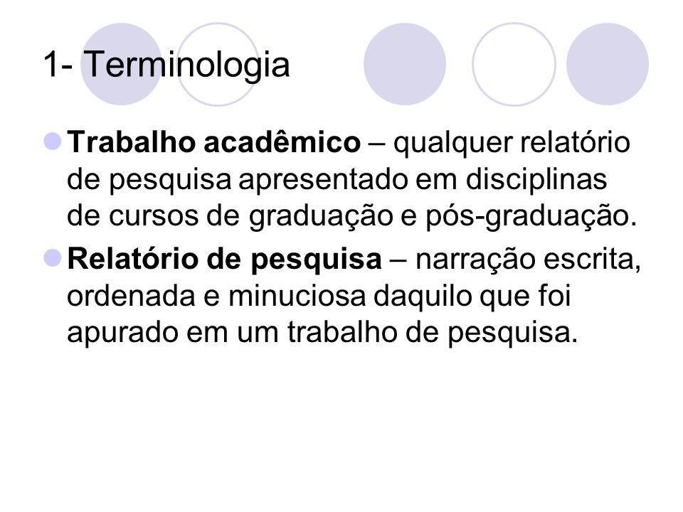 1- Terminologia Trabalho acadêmico – qualquer relatório de pesquisa apresentado em disciplinas de cursos de graduação e pós-graduação.