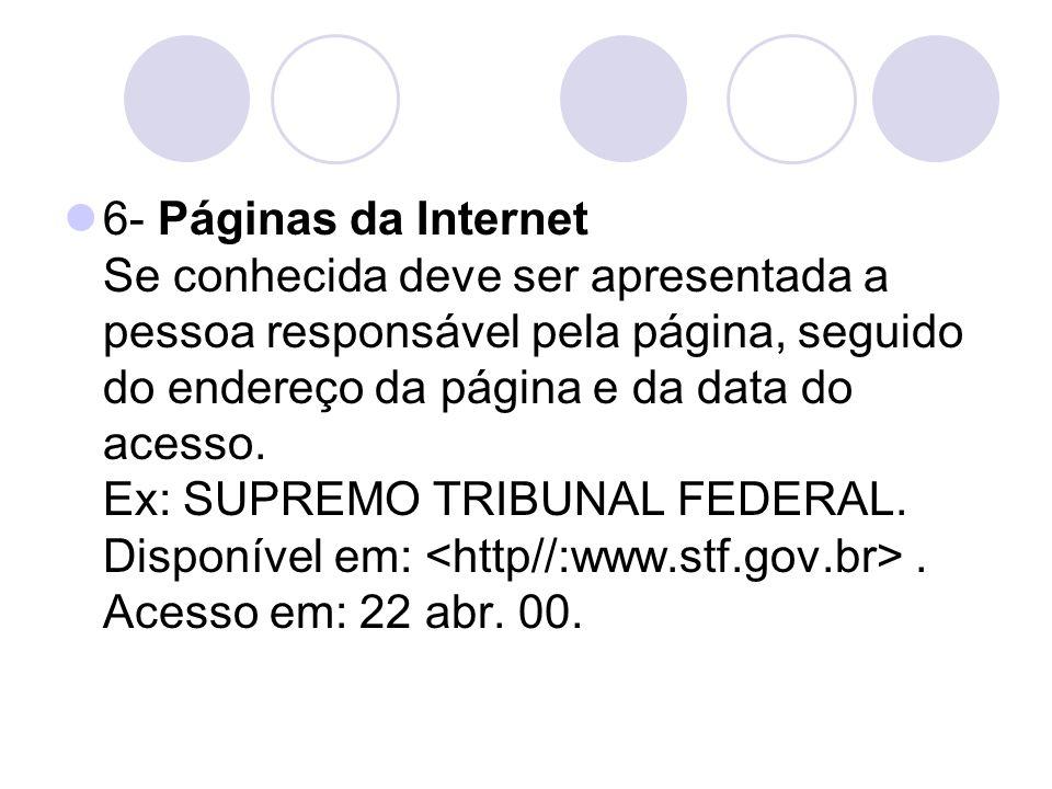 6- Páginas da Internet Se conhecida deve ser apresentada a pessoa responsável pela página, seguido do endereço da página e da data do acesso.