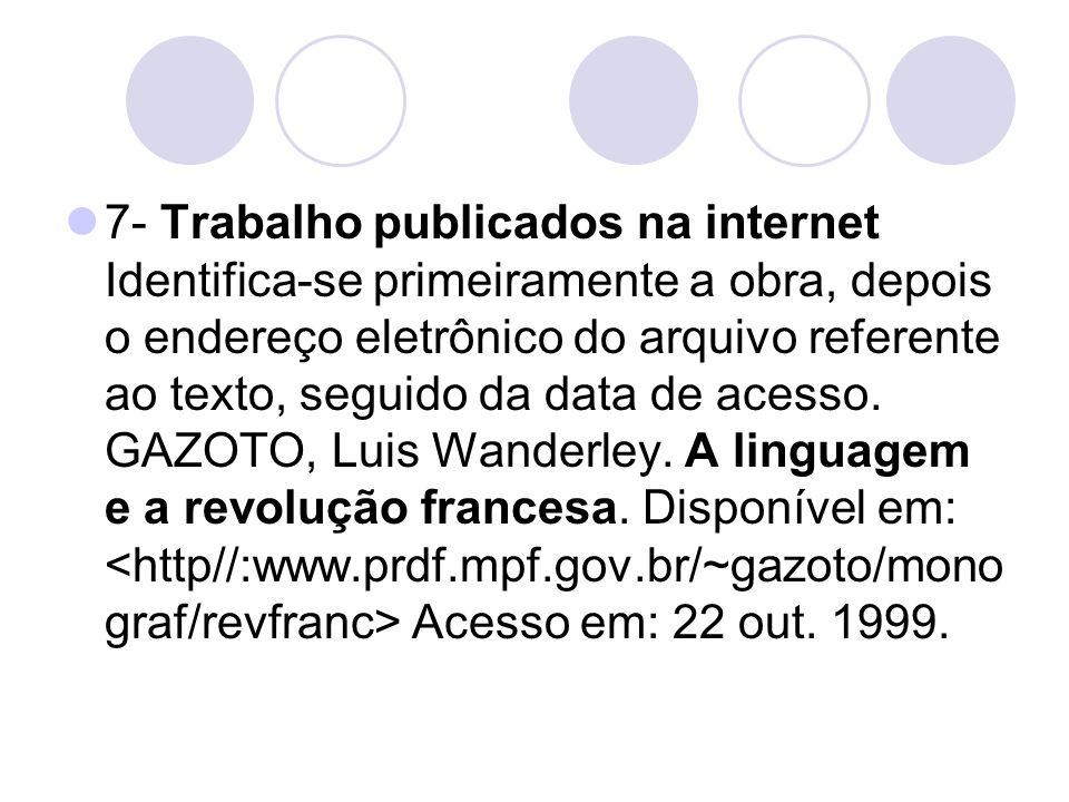 7- Trabalho publicados na internet Identifica-se primeiramente a obra, depois o endereço eletrônico do arquivo referente ao texto, seguido da data de acesso.