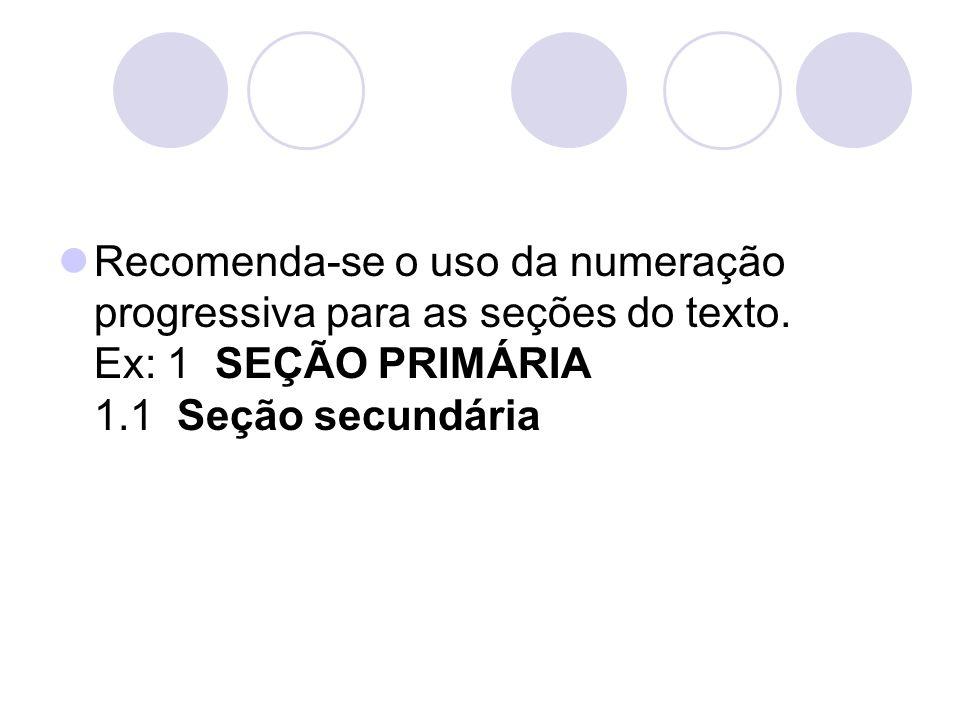 Recomenda-se o uso da numeração progressiva para as seções do texto