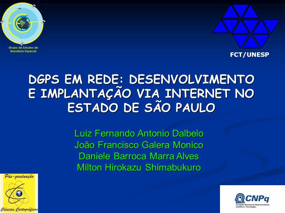 FCT/UNESP DGPS EM REDE: DESENVOLVIMENTO E IMPLANTAÇÃO VIA INTERNET NO ESTADO DE SÃO PAULO. Luiz Fernando Antonio Dalbelo.