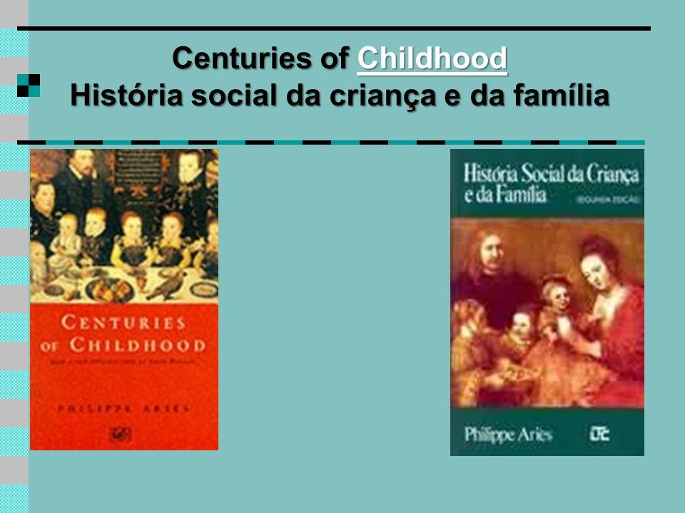 Centuries of Childhood História social da criança e da família