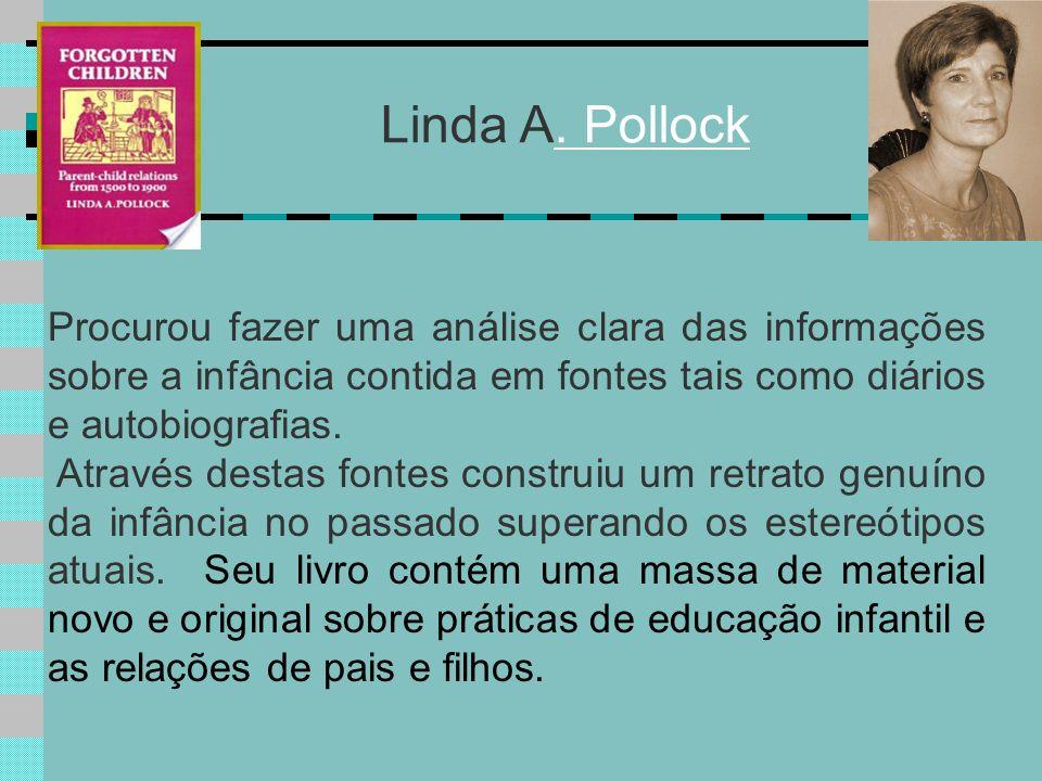 Linda A. PollockProcurou fazer uma análise clara das informações sobre a infância contida em fontes tais como diários e autobiografias.