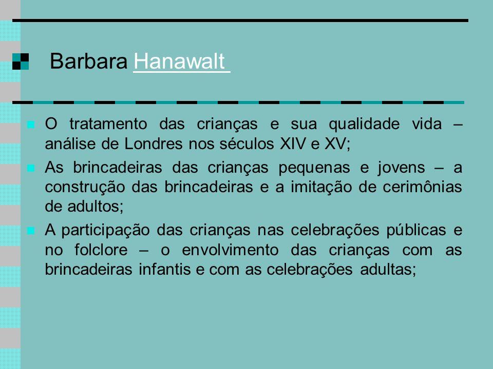 Barbara HanawaltO tratamento das crianças e sua qualidade vida – análise de Londres nos séculos XIV e XV;