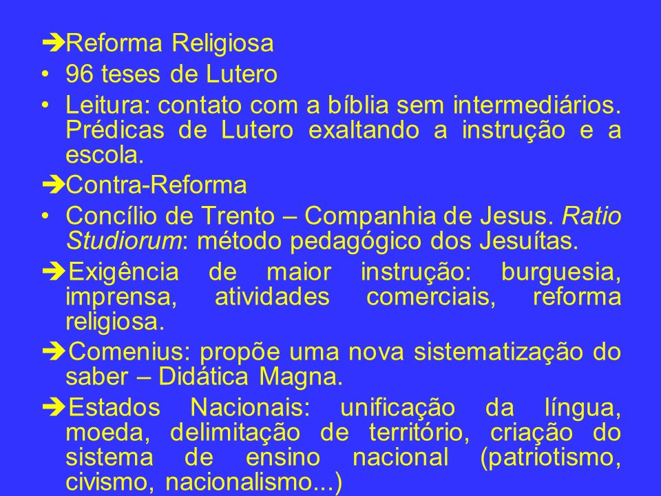 Reforma Religiosa 96 teses de Lutero. Leitura: contato com a bíblia sem intermediários. Prédicas de Lutero exaltando a instrução e a escola.