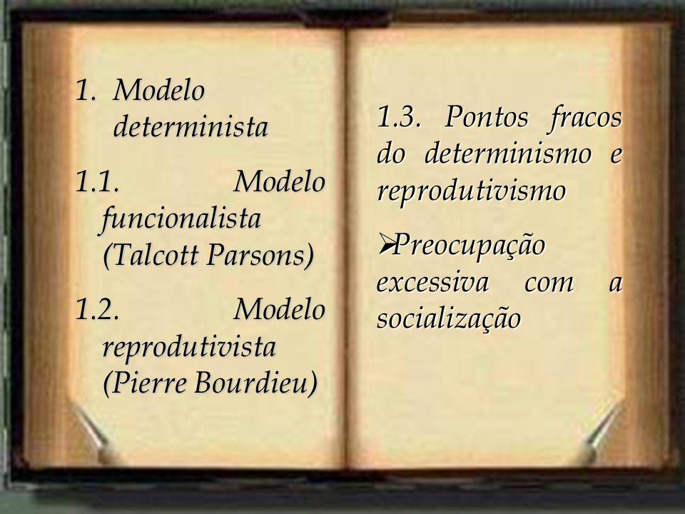 Modelo determinista 1.1. Modelo funcionalista (Talcott Parsons) 1.2. Modelo reprodutivista (Pierre Bourdieu)