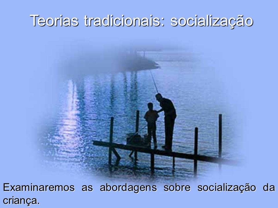 Teorias tradicionais: socialização