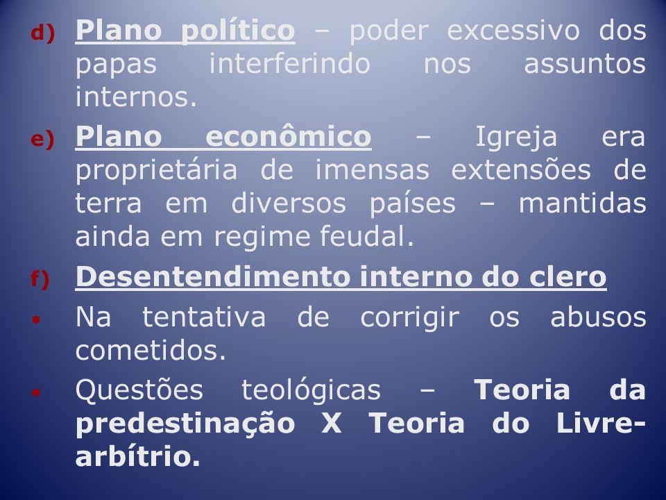 Plano político – poder excessivo dos papas interferindo nos assuntos internos.