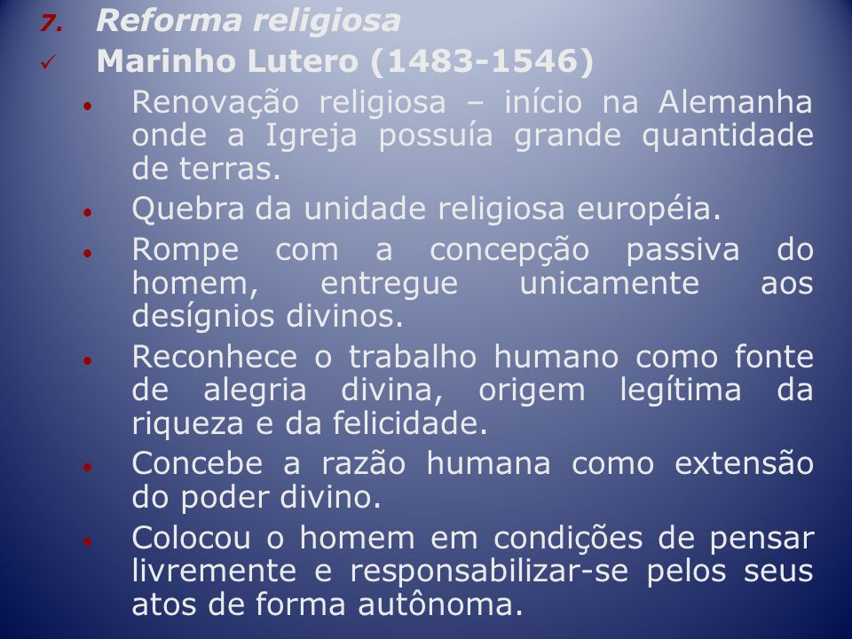 Reforma religiosaMarinho Lutero (1483-1546) Renovação religiosa – início na Alemanha onde a Igreja possuía grande quantidade de terras.