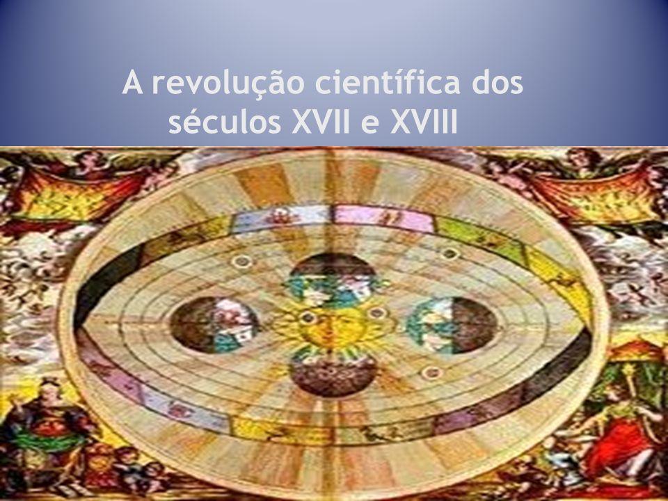 A revolução científica dos séculos XVII e XVIII