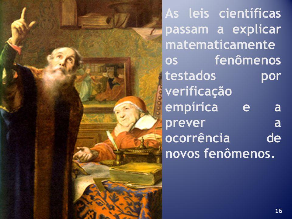 As leis científicas passam a explicar matematicamente os fenômenos testados por verificação empírica e a prever a ocorrência de novos fenômenos.
