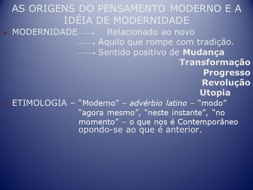 AS ORIGENS DO PENSAMENTO MODERNO E A IDÉIA DE MODERNIDADE