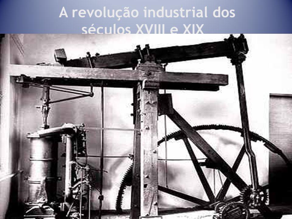 A revolução industrial dos séculos XVIII e XIX