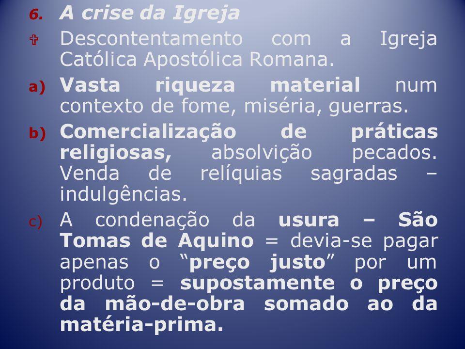 A crise da Igreja Descontentamento com a Igreja Católica Apostólica Romana. Vasta riqueza material num contexto de fome, miséria, guerras.