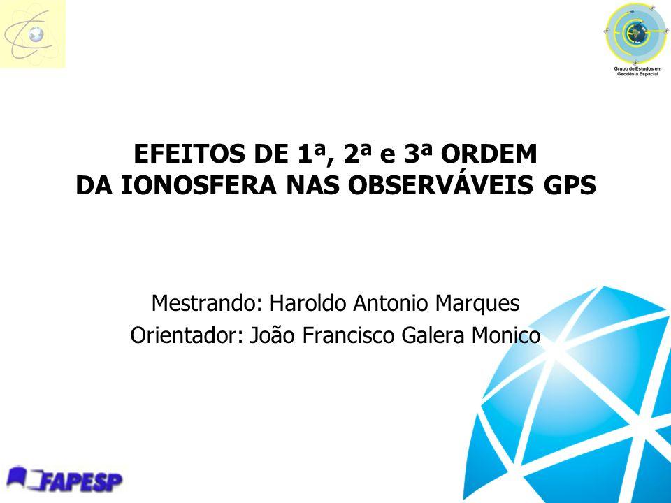 EFEITOS DE 1ª, 2ª e 3ª ORDEM DA IONOSFERA NAS OBSERVÁVEIS GPS