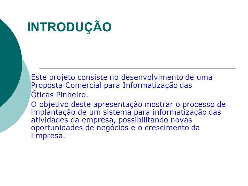 INTRODUÇÃO Este projeto consiste no desenvolvimento de uma Proposta Comercial para Informatização das.
